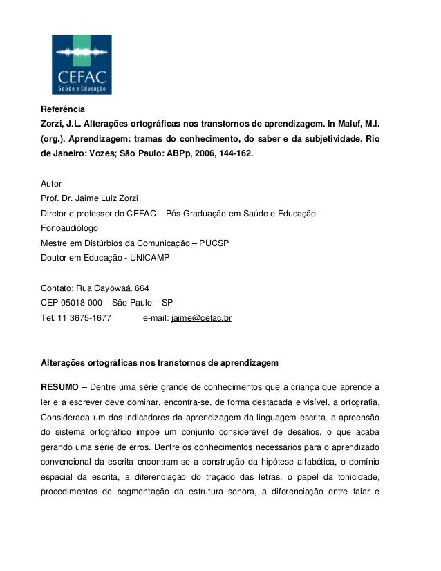 Referência Zorzi, J.L. Alterações ortográficas nos transtornos de aprendizagem. In Maluf, M.I. (org.). Aprendizagem: trama...