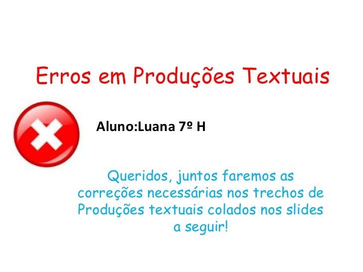 Queridos, juntos faremos as correções necessárias nos trechos de Produções textuais colados nos slides a seguir! Erros em ...