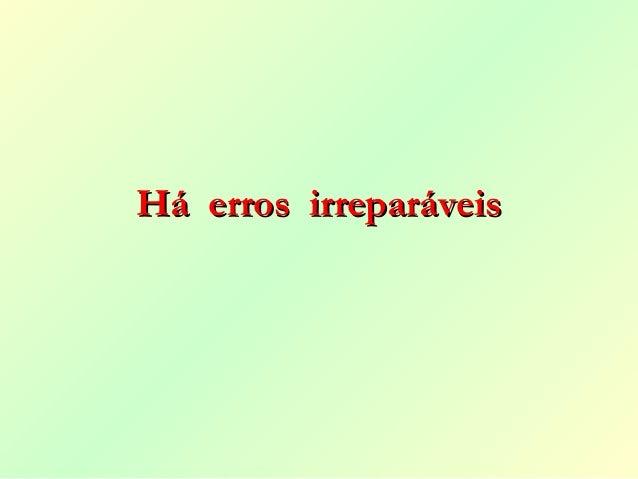 Há erros irreparáveisHá erros irreparáveis