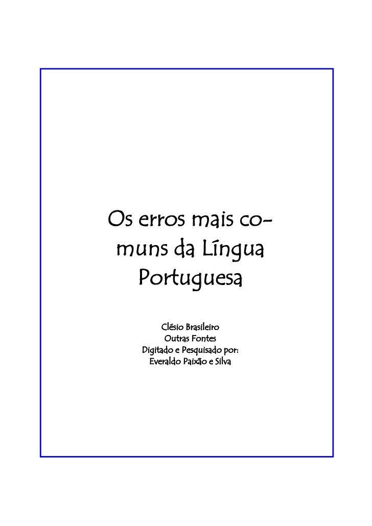 Os erros mais co-muns da Língua   Portuguesa        Clésio Brasileiro         Outras Fontes   Digitado e Pesquisado por:  ...