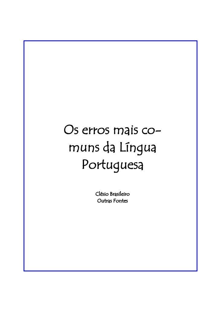 Os erros mais co-muns da Língua   Portuguesa     Clésio Brasileiro      Outras Fontes