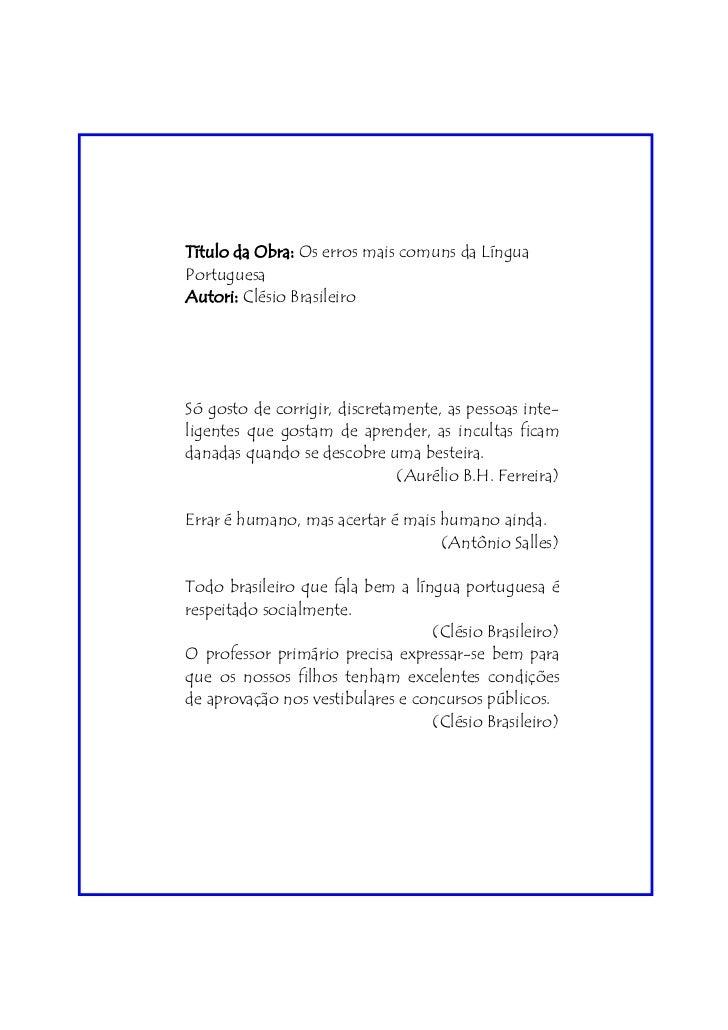 Título da Obra: Os erros mais comuns da LínguaPortuguesaAutori: Clésio BrasileiroSó gosto de corrigir, discretamente, as p...