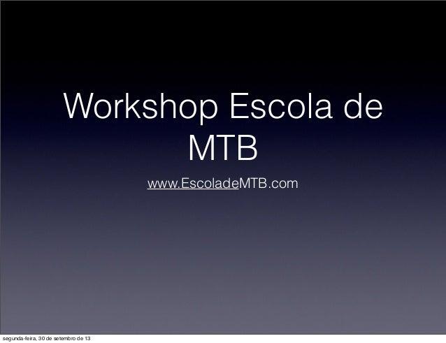 Workshop Escola de MTB www.EscoladeMTB.com segunda-feira, 30 de setembro de 13
