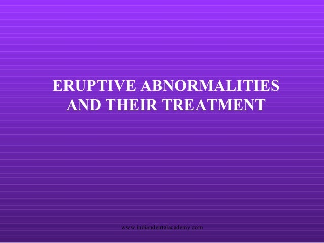 ERUPTIVE ABNORMALITIES AND THEIR TREATMENT  www.indiandentalacademy.com