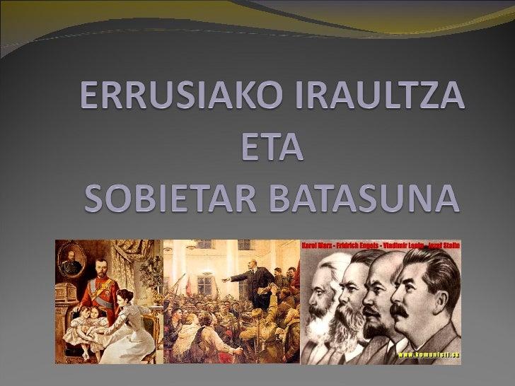 Zer zen Errusiako Iraultza? 1917ko Errusiako Iraultza XX.mendeko gertakizun nagusietako bat da. Handik sortu zen Estatua...