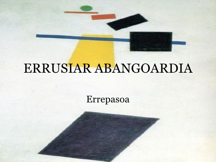 ERRUSIAR ABANGOARDIA Errepasoa