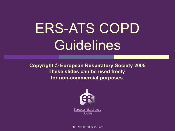ERS-ATS COPD Guidelines Copyright © European Respiratory Society 2005 These slides can be used freely  for non-commercial ...