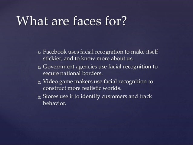  Facebook uses facial recognition to make itself stickier, and to know more about us.  Government agencies use facial re...