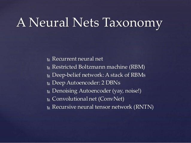  Recurrent neural net  Restricted Boltzmann machine (RBM)  Deep-belief network: A stack of RBMs  Deep Autoencoder: 2 D...