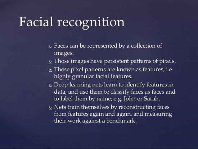  Faces can be represented by a collection of images.  Those images have persistent patterns of pixels.  Those pixel pat...