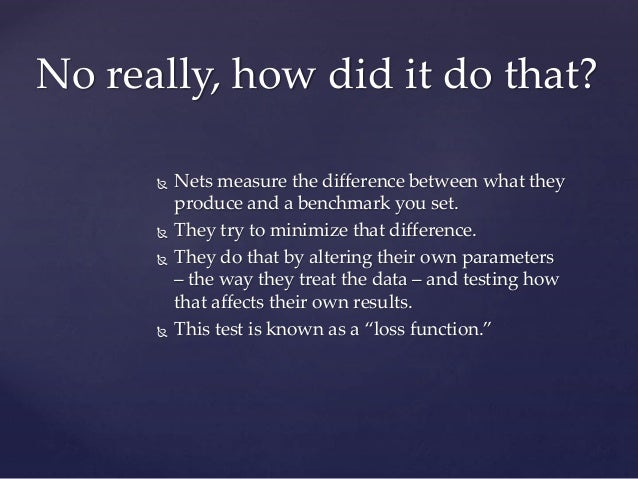  Nets measure the difference between what they produce and a benchmark you set.  They try to minimize that difference. ...