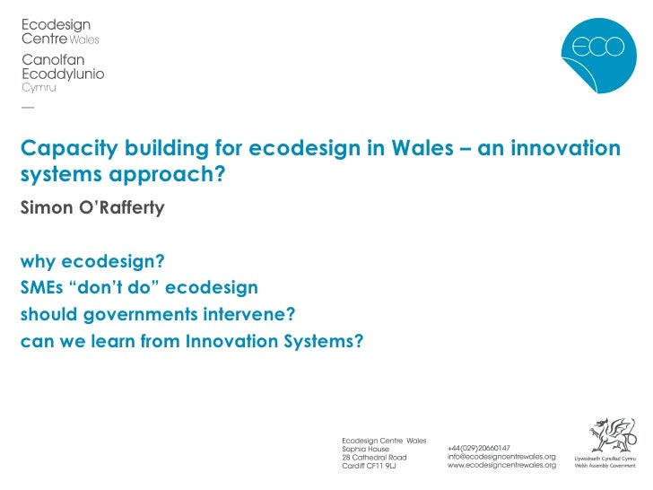 "Capacity building for ecodesign in Wales – an innovation systems approach? Simon O'Rafferty why ecodesign? SMEs ""don't do""..."