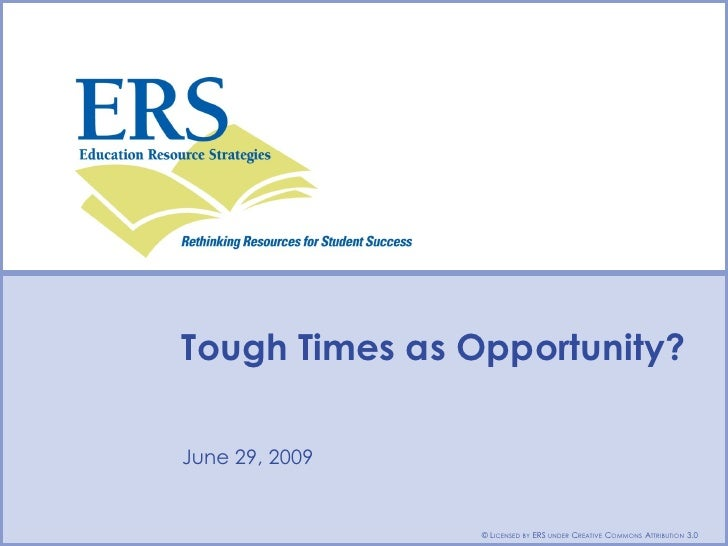 Tough Times as Opportunity?  Type Date Here June 29, 2009  Type Presenter Name/Contact Here                            © L...