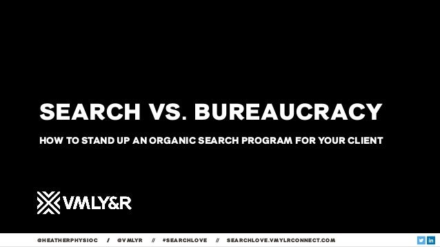 SEARCH VS. BUREAUCRACY HOW TO STAND UP AN ORGANIC SEARCH PROGRAM FOR YOUR CLIENT @HEATHERPHYSIOC // @VMLYR // #SEARCHLOVE ...