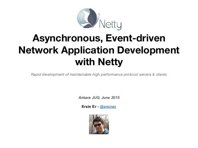 Asynchronous, Event-driven Network Application Development with Netty Rapid development of maintainable high performance p...