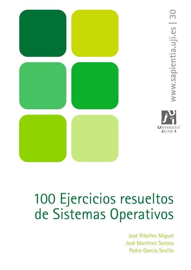 100 Ejercicios resueltos de Sistemas Operativos José Ribelles Miguel José Martínez Sotoca Pedro García Sevilla Departament...