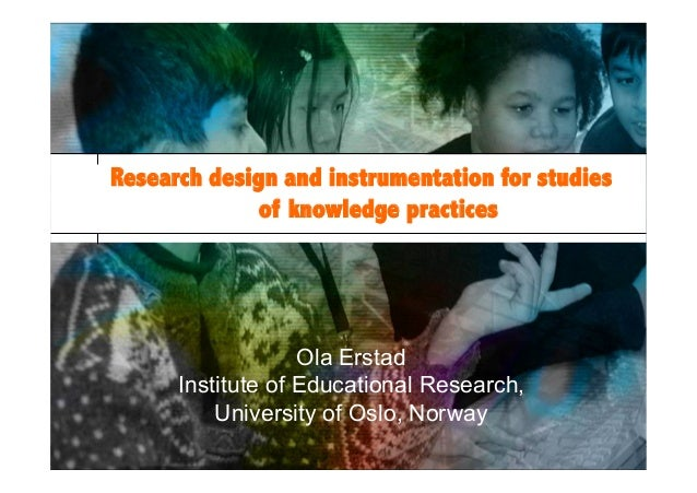Institute of Educational Research, University of Oslo15/3/13Research design and instrumentation for studiesof knowledge pr...