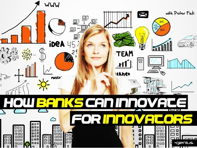 How banks can innovate for innovators?? with  Peter  Fisk