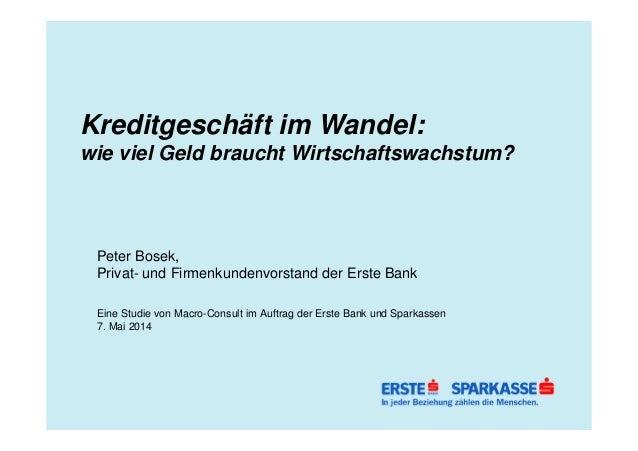 Kreditgeschäft im Wandel: wie viel Geld braucht Wirtschaftswachstum? Peter Bosek, Privat- und Firmenkundenvorstand der Ers...