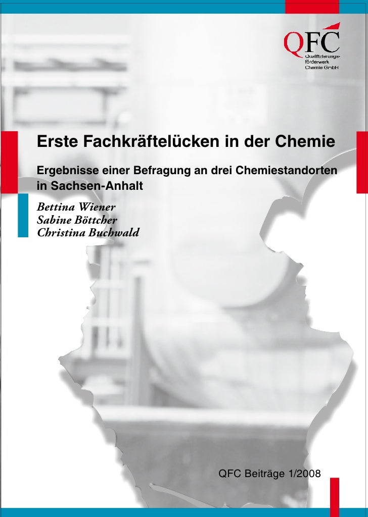 Erste Fachkräftelücken in der ChemieErgebnisse einer Befragung an drei Chemiestandortenin Sachsen-AnhaltBettina WienerSabi...
