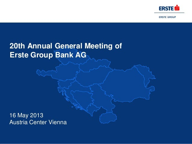 20th Annual General Meeting ofErste Group Bank AG16 May 2013Austria Center Vienna