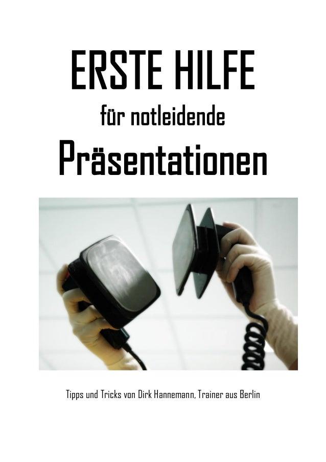 ERSTE HILFE für notleidende  Präsentationen  Tipps und Tricks von Dirk Hannemann, Trainer aus Berlin