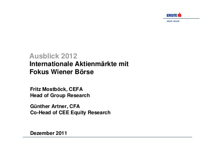 ERSTE GROUPAusblick 2012Internationale Aktienmärkte mitFokus Wiener BörseFritz Mostböck, CEFAHead of Group ResearchGünther...