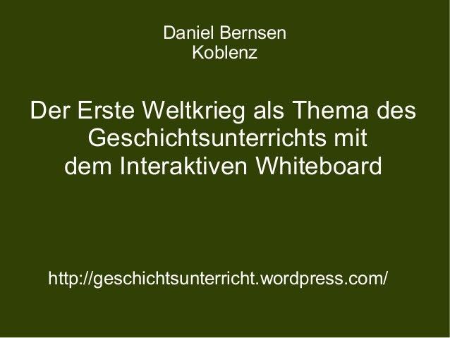 Daniel Bernsen Koblenz Der Erste Weltkrieg als Thema des Geschichtsunterrichts mit dem Interaktiven Whiteboard http://gesc...
