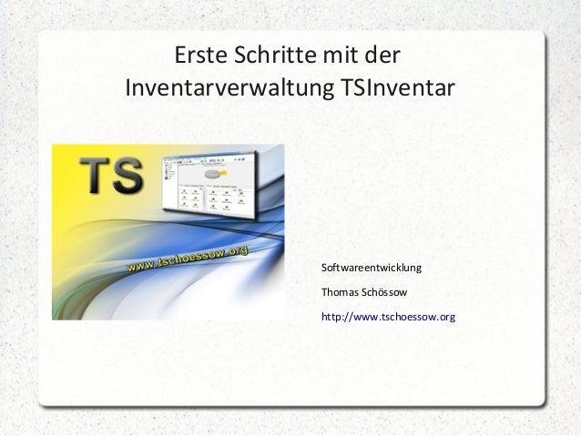 Erste Schritte mit der Inventarverwaltung TSInventar  Softwareentwicklung Thomas Schössow http://www.tschoessow.org