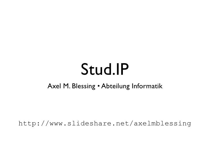 Stud.IP       Axel M. Blessing • Abteilung Informatik     http://www.slideshare.net/axelmblessing