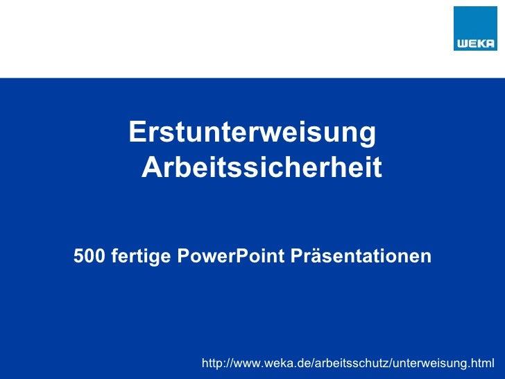 <ul><li>Erstunterweisung Arbeitssicherheit </li></ul><ul><li>500 fertige PowerPoint Präsentationen </li></ul>http://www.we...