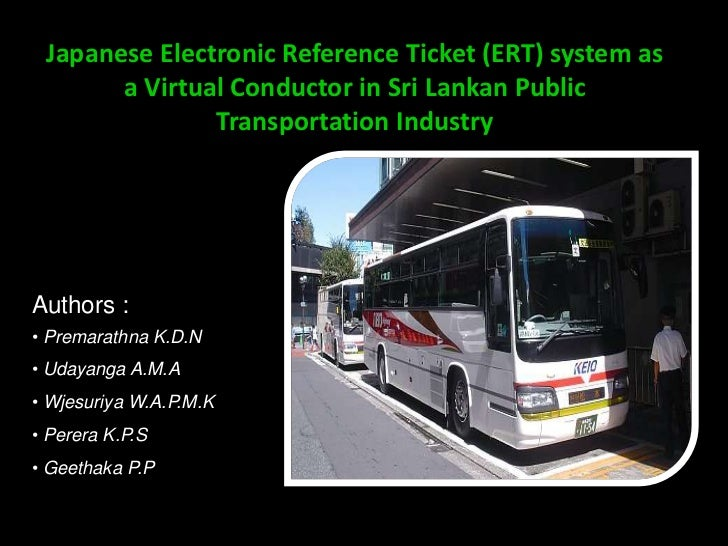 Japanese Electronic Reference Ticket (ERT) system as       a Virtual Conductor in Sri Lankan Public               Transpor...
