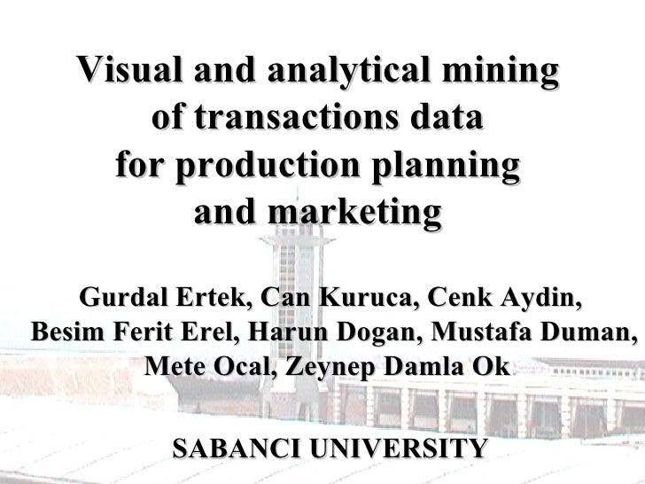 Visual and analytical mining  of transactions data  for production planning  and marketing   Gurdal Ertek, Can Kuruca, Cen...