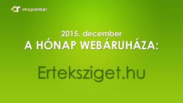 2015. december A HÓNAP WEBÁRUHÁZA: Erteksziget.hu
