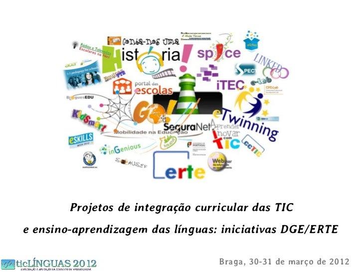 Projetos de integração curricular das TICe ensino-aprendizagem das línguas: iniciativas DGE/ERTE                          ...