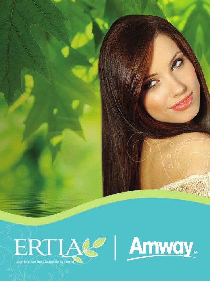 Acaricia las bondades de la Tierra Tu cabello y piel como la Naturaleza lo cuidaría con ErTiATM, ingredientes botánicos y ...