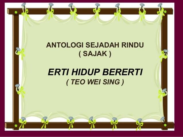 ANTOLOGI SEJADAH RINDU ( SAJAK ) ERTI HIDUP BERERTI ( TEO WEI SING )