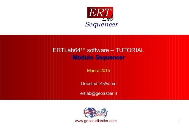 1www.geostudiastier.com ERTLab64TM software – TUTORIAL ModuloModulo SequencerSequencer Marzo 2015 Geostudi Astier srl ertl...