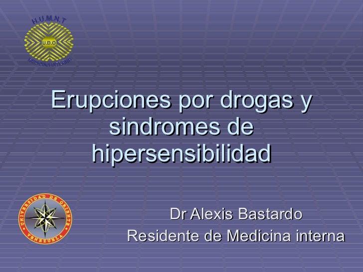 Erupciones por drogas y sindromes de hipersensibilidad Dr Alexis Bastardo Residente de Medicina interna