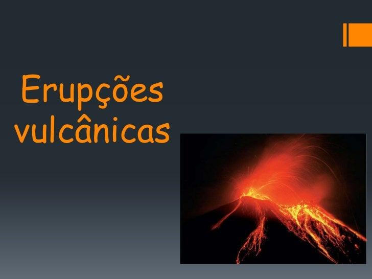 Erupçõesvulcânicas