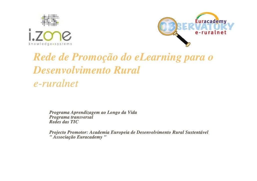 Rede de Promoção do eLearning para o Desenvolvimento Rural e-ruralnet     Programa Aprendizagem ao Longo da Vida    Progra...