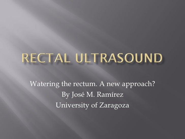 Watering the rectum. A new approach? By José M. Ramírez University of Zaragoza
