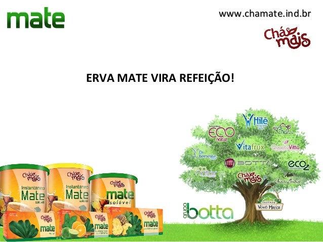 www.chamate.ind.brERVA MATE VIRA REFEIÇÃO!
