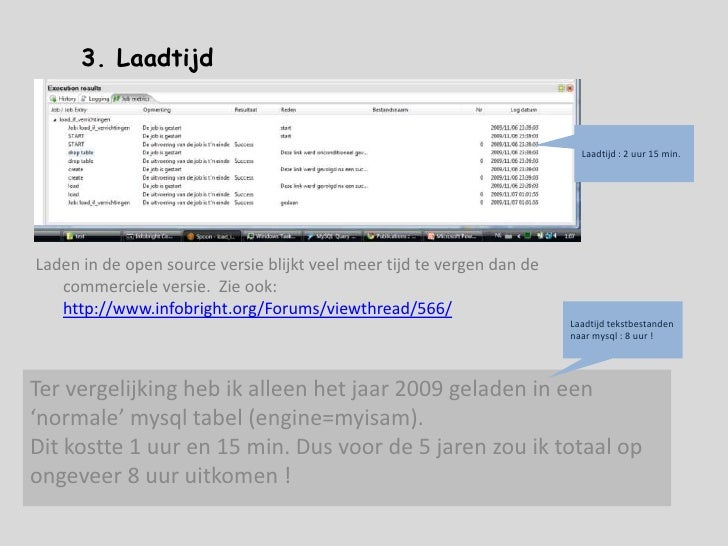 2b. Laad tekst files in Infobright<br />load data infile &apos;c:/data/dwh/f_verrichtingen_2009.txt&apos; into table if_ve...