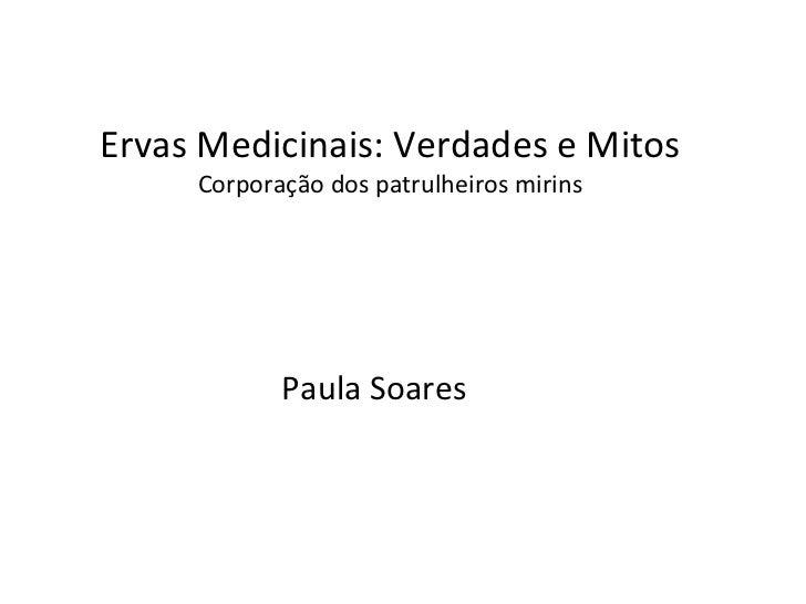 Ervas Medicinais: Verdades e Mitos Corporação dos patrulheiros mirins Paula Soares