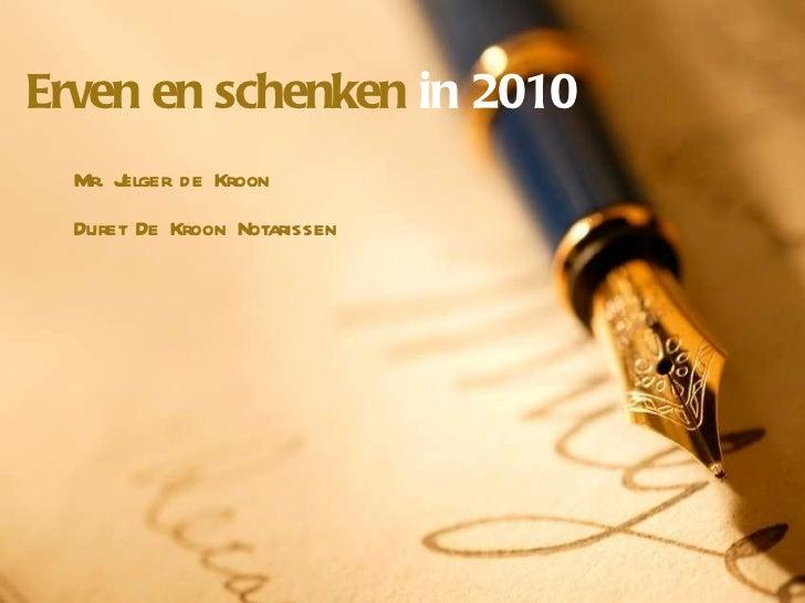 Erven en schenken  in 2010 Mr. Jelger de Kroon Duret De Kroon Notarissen