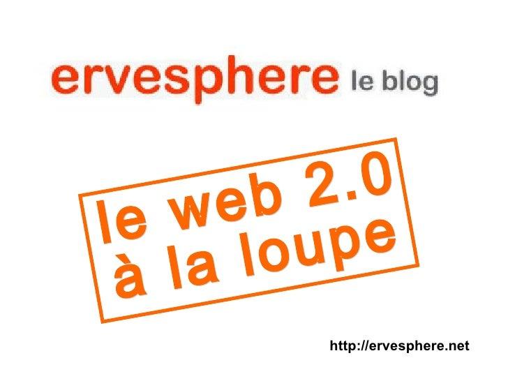 le web 2.0 à la loupe http://ervesphere.net