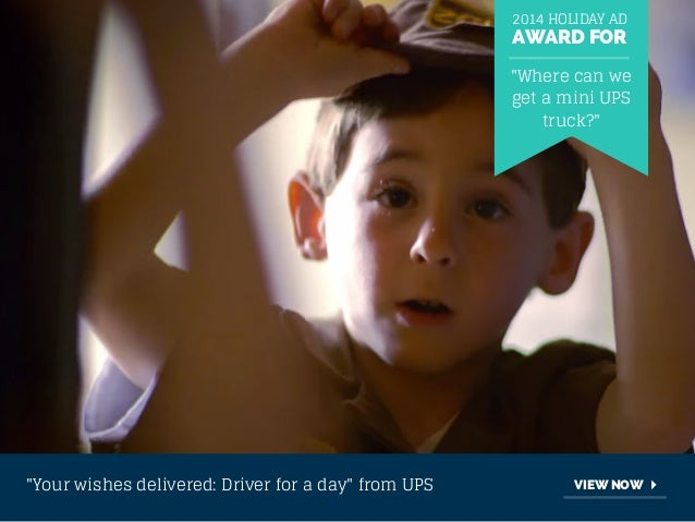 """2014 HOLIDAY AD  AWARD FOR  """"Where can we  get a mini UPS  truck?""""  """"Your wishes delivered: Driver for a day"""" from UPS VIE..."""