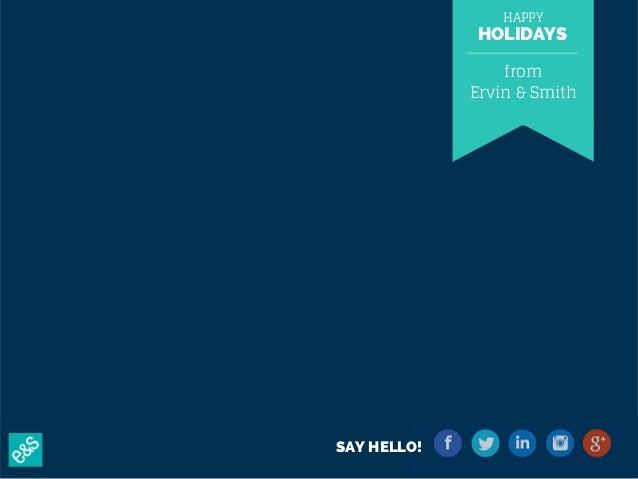 HAPPY  HOLIDAYS  SAY HELLO!  from  Ervin & Smith