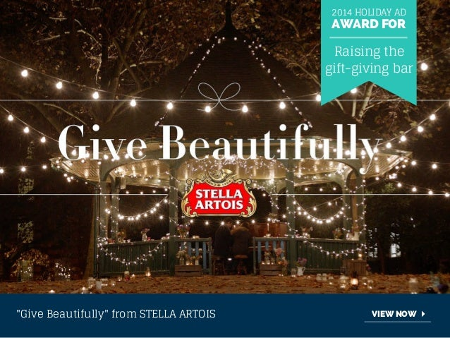 """2014 HOLIDAY AD  AWARD FOR  Raising the  gift-giving bar  """"Give Beautifully"""" from STELLA ARTOIS VIEW NOW"""